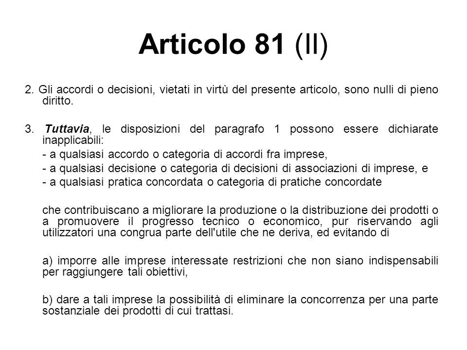 Articolo 81 (II) 2. Gli accordi o decisioni, vietati in virtù del presente articolo, sono nulli di pieno diritto. 3. Tuttavia, le disposizioni del par