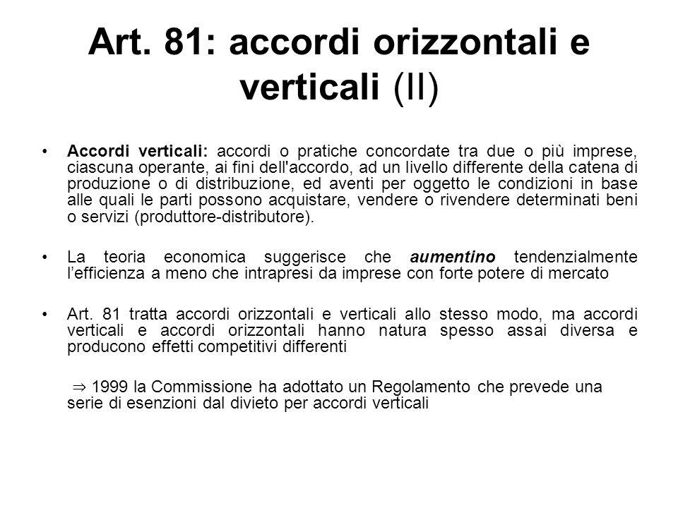Art. 81: accordi orizzontali e verticali (II) Accordi verticali: accordi o pratiche concordate tra due o più imprese, ciascuna operante, ai fini dell'