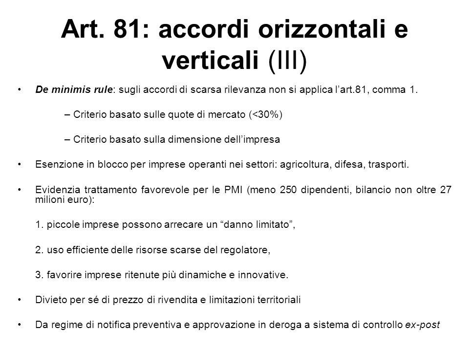 Art. 81: accordi orizzontali e verticali (III) De minimis rule: sugli accordi di scarsa rilevanza non si applica lart.81, comma 1. – Criterio basato s
