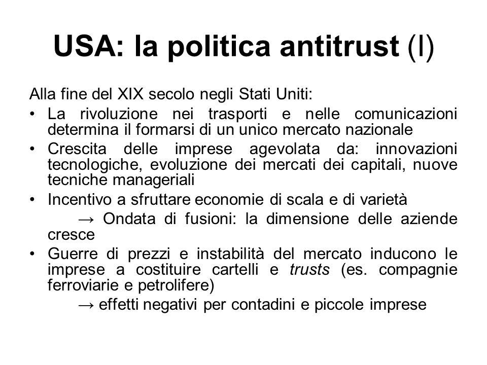 USA: la politica antitrust (I) Alla fine del XIX secolo negli Stati Uniti: La rivoluzione nei trasporti e nelle comunicazioni determina il formarsi di