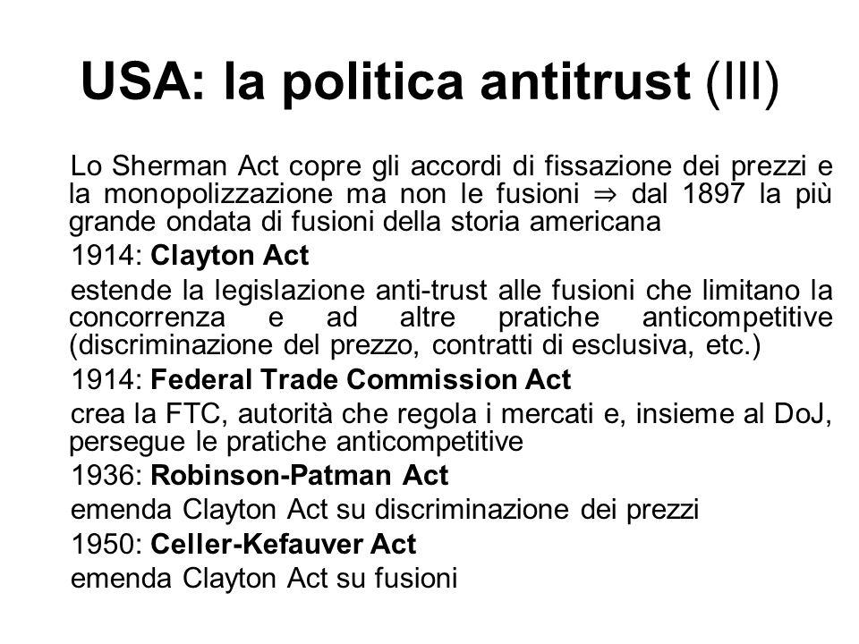 USA: la politica antitrust (III) Lo Sherman Act copre gli accordi di fissazione dei prezzi e la monopolizzazione ma non le fusioni dal 1897 la più gra