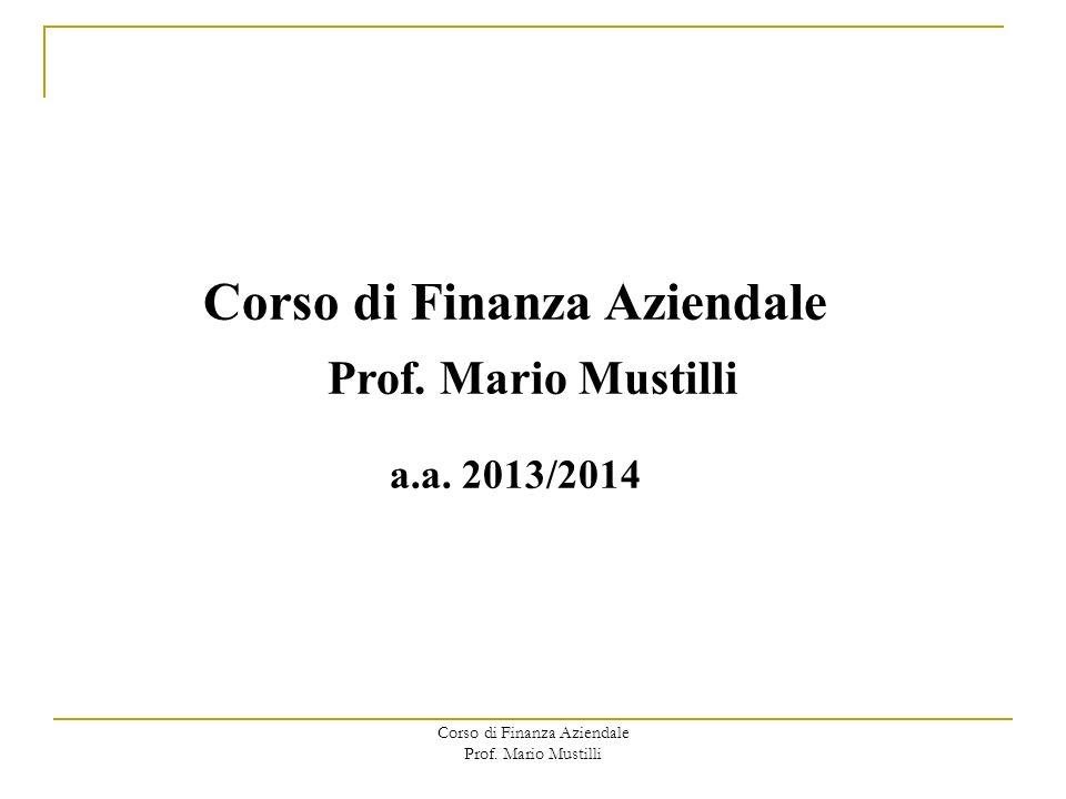 Corso di Finanza Aziendale Prof. Mario Mustilli Corso di Finanza Aziendale a.a. 2013/2014 Prof. Mario Mustilli