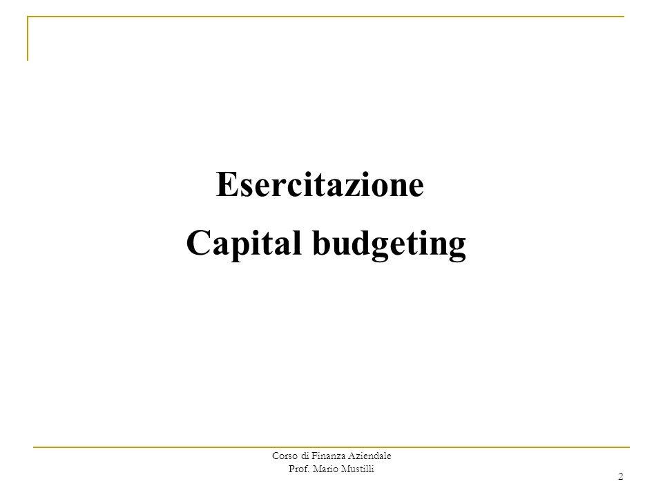 Corso di Finanza Aziendale Prof. Mario Mustilli Esercitazione Capital budgeting 2