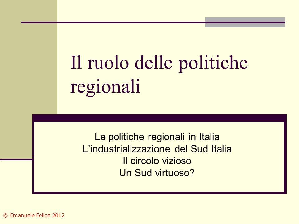 Il ruolo delle politiche regionali Le politiche regionali in Italia Lindustrializzazione del Sud Italia Il circolo vizioso Un Sud virtuoso.