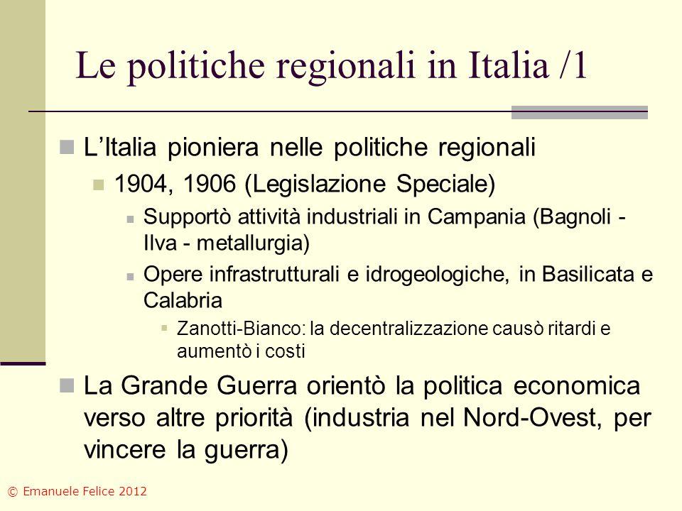 Le politiche regionali in Italia /1 LItalia pioniera nelle politiche regionali 1904, 1906 (Legislazione Speciale) Supportò attività industriali in Cam