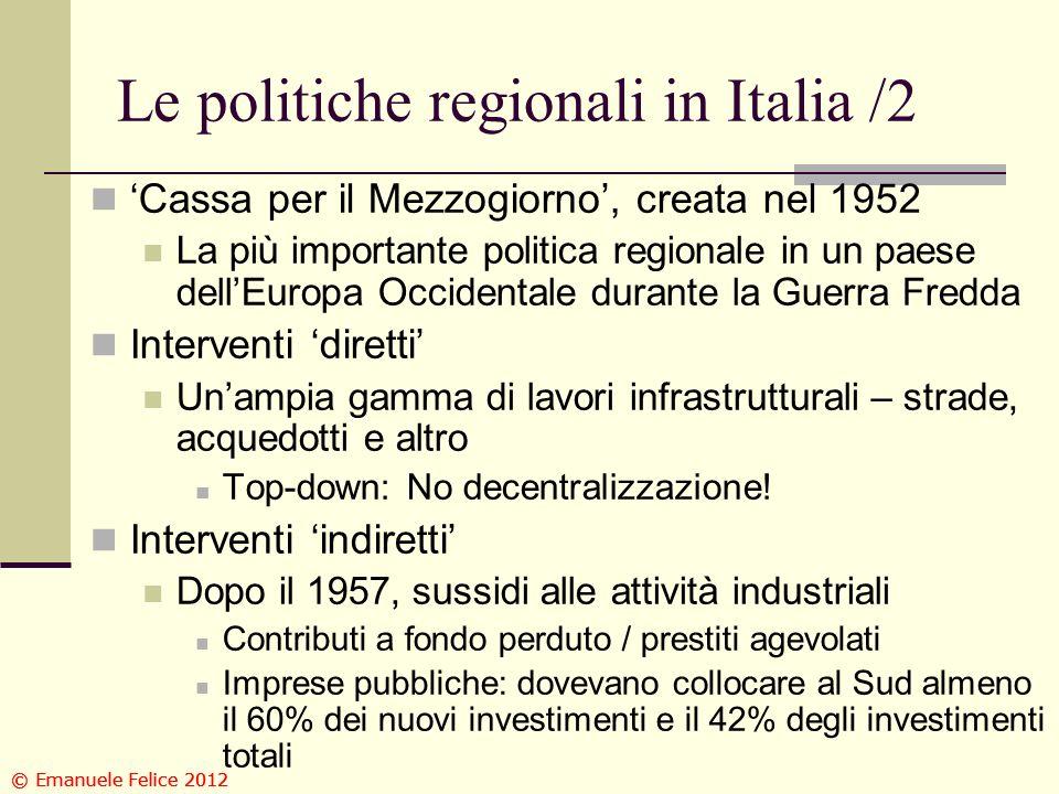 Le politiche regionali in Italia /2 Cassa per il Mezzogiorno, creata nel 1952 La più importante politica regionale in un paese dellEuropa Occidentale durante la Guerra Fredda Interventi diretti Unampia gamma di lavori infrastrutturali – strade, acquedotti e altro Top-down: No decentralizzazione.