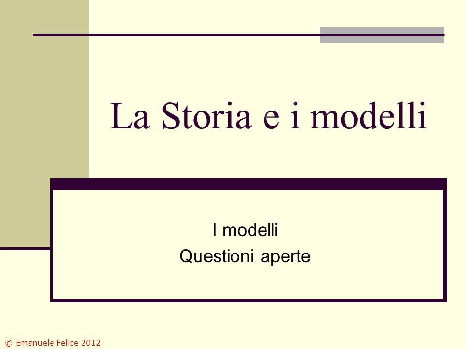 La Storia e i modelli I modelli Questioni aperte © Emanuele Felice 2012