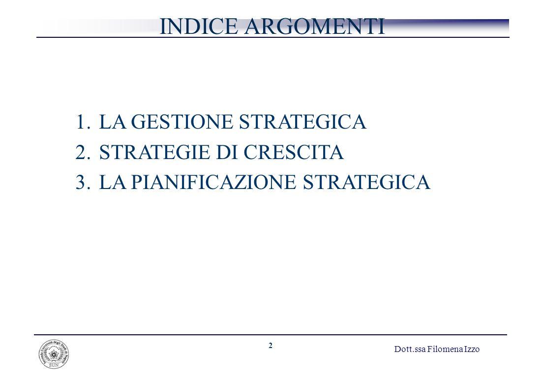 2 1.LA GESTIONE STRATEGICA 2.STRATEGIE DI CRESCITA 3.LA PIANIFICAZIONE STRATEGICA INDICE ARGOMENTI Dott.ssa Filomena Izzo