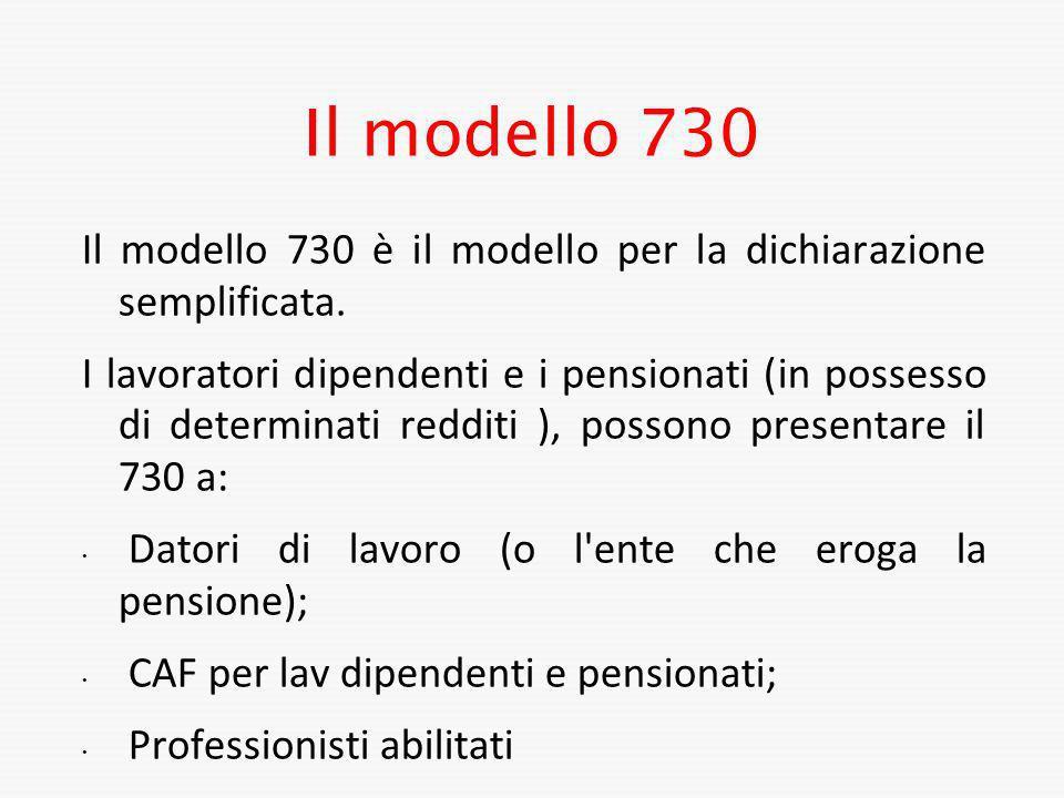 Il modello 730 Il modello 730 è il modello per la dichiarazione semplificata. I lavoratori dipendenti e i pensionati (in possesso di determinati reddi