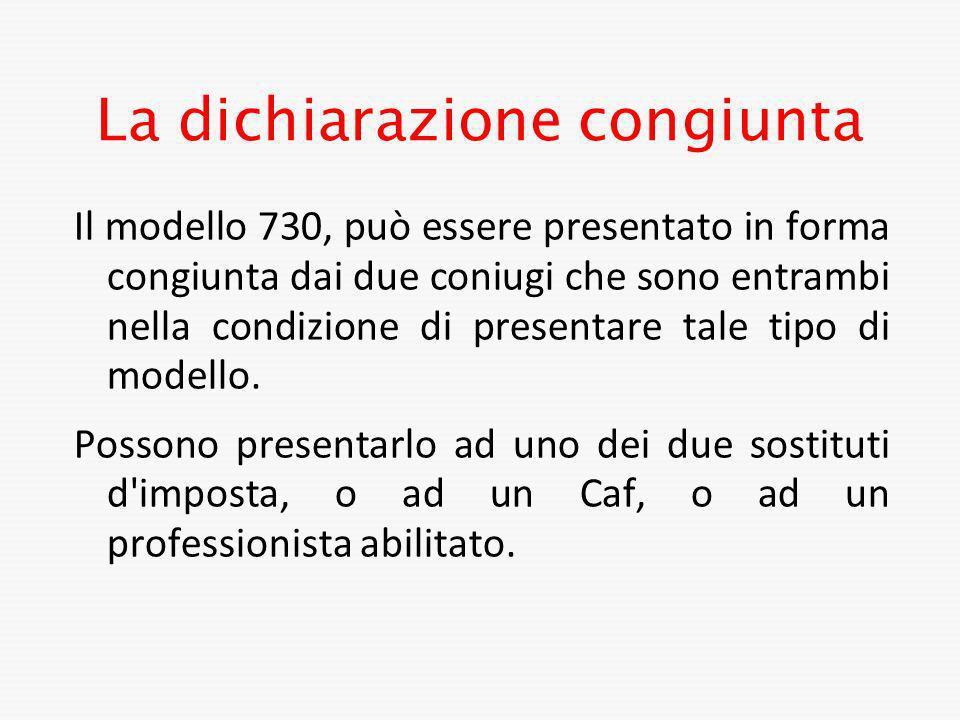 La dichiarazione congiunta Il modello 730, può essere presentato in forma congiunta dai due coniugi che sono entrambi nella condizione di presentare t