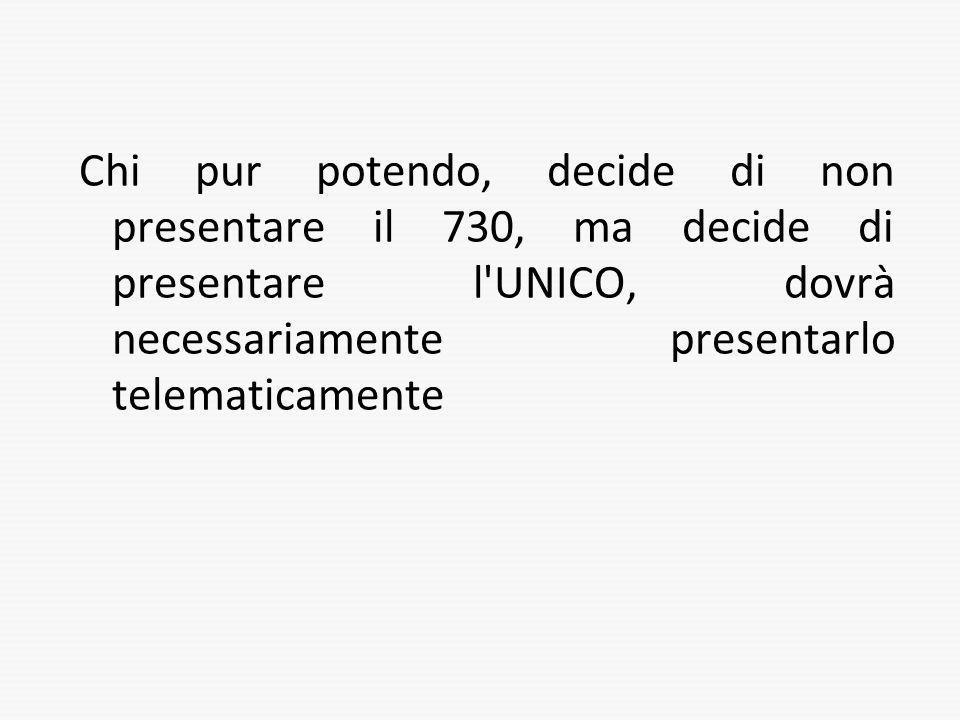 Chi pur potendo, decide di non presentare il 730, ma decide di presentare l'UNICO, dovrà necessariamente presentarlo telematicamente