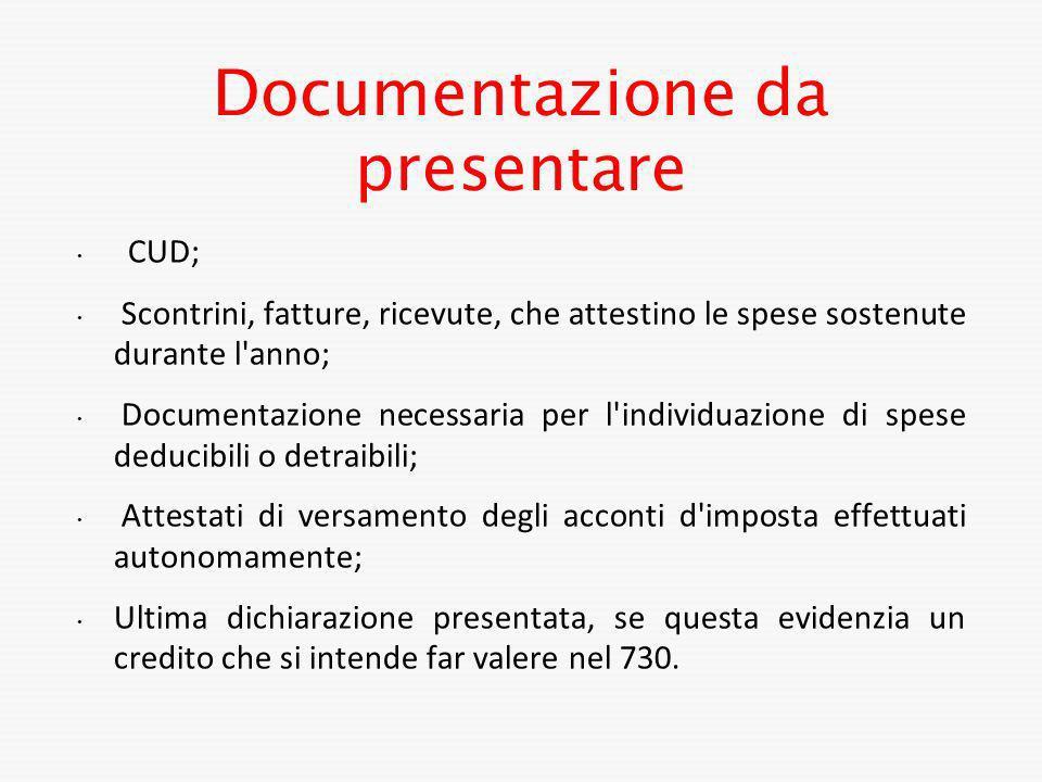 Documentazione da presentare CUD; Scontrini, fatture, ricevute, che attestino le spese sostenute durante l'anno; Documentazione necessaria per l'indiv