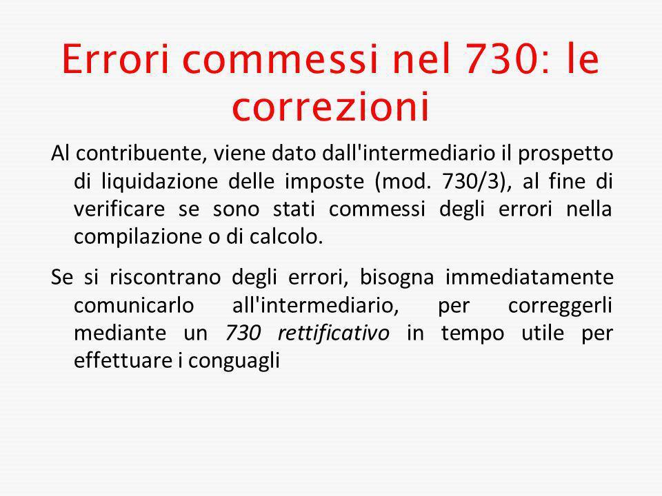 Errori commessi nel 730: le correzioni Al contribuente, viene dato dall'intermediario il prospetto di liquidazione delle imposte (mod. 730/3), al fine
