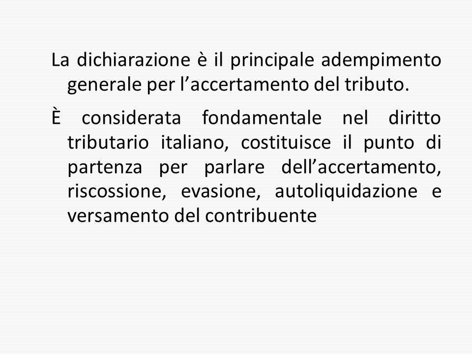 La dichiarazione è il principale adempimento generale per laccertamento del tributo. È considerata fondamentale nel diritto tributario italiano, costi