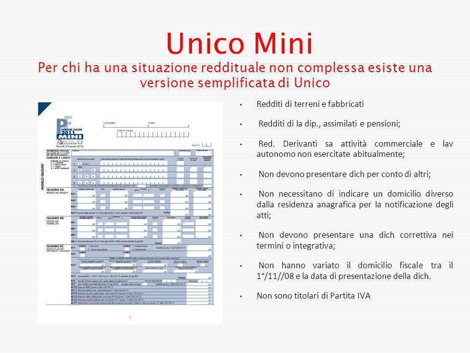 Unico Mini Per chi ha una situazione reddituale non complessa esiste una versione semplificata di Unico Redditi di terreni e fabbricati Redditi di la