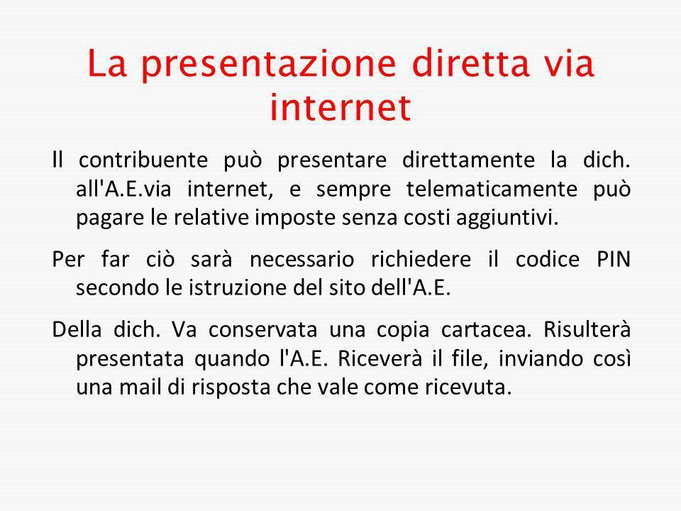 La presentazione diretta via internet I l contribuente può presentare direttamente la dich. all'A.E.via internet, e sempre telematicamente può pagare