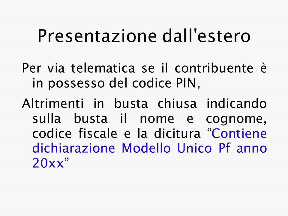 Presentazione dall'estero Per via telematica se il contribuente è in possesso del codice PIN, Altrimenti in busta chiusa indicando sulla busta il nome