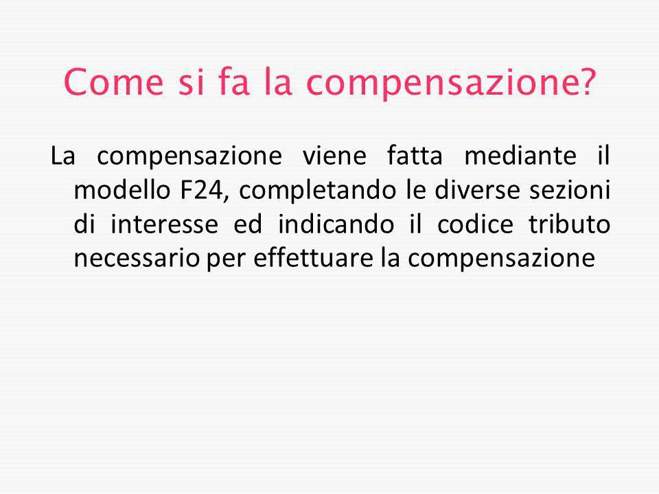 Come si fa la compensazione? La compensazione viene fatta mediante il modello F24, completando le diverse sezioni di interesse ed indicando il codice