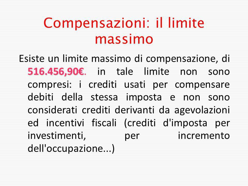 Compensazioni: il limite massimo 516.456,90 Esiste un limite massimo di compensazione, di 516.456,90. in tale limite non sono compresi: i crediti usat