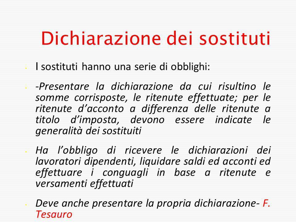 Dichiarazione dei sostituti I sostituti hanno una serie di obblighi: -Presentare la dichiarazione da cui risultino le somme corrisposte, le ritenute e