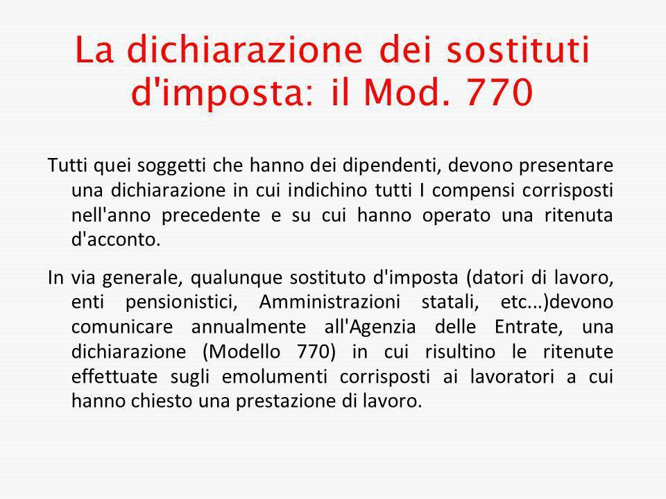 La dichiarazione dei sostituti d'imposta: il Mod. 770 Tutti quei soggetti che hanno dei dipendenti, devono presentare una dichiarazione in cui indichi