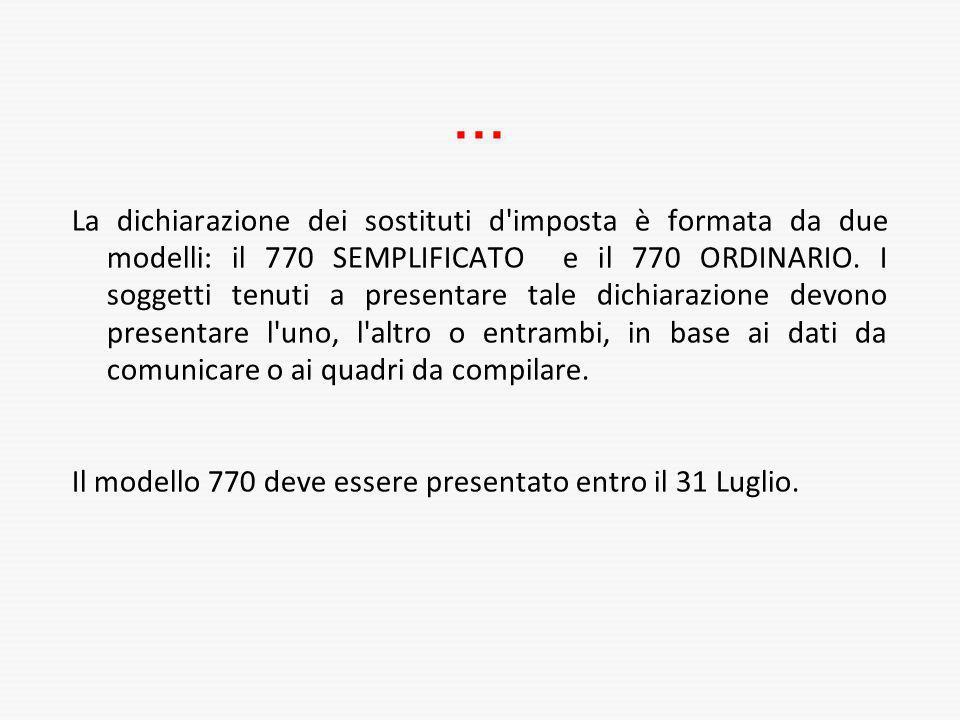 ... La dichiarazione dei sostituti d'imposta è formata da due modelli: il 770 SEMPLIFICATO e il 770 ORDINARIO. I soggetti tenuti a presentare tale dic