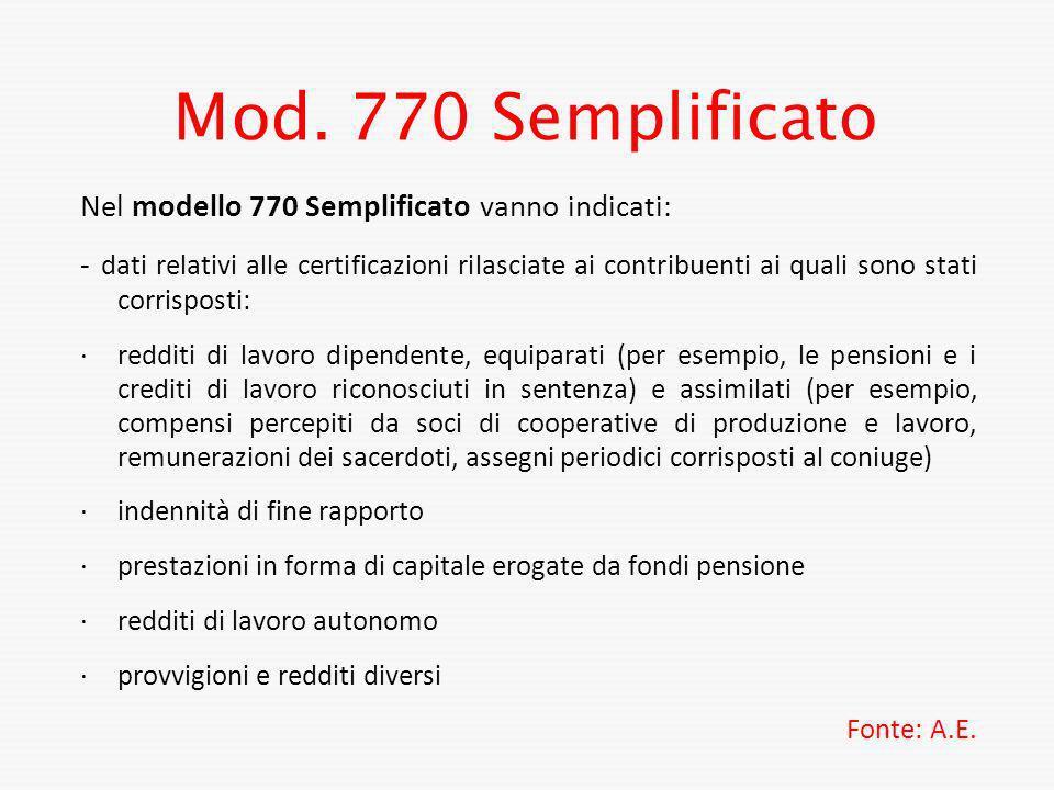 Mod. 770 Semplificato Nel modello 770 Semplificato vanno indicati: - dati relativi alle certificazioni rilasciate ai contribuenti ai quali sono stati