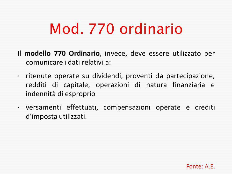 Mod. 770 ordinario Il modello 770 Ordinario, invece, deve essere utilizzato per comunicare i dati relativi a: ·ritenute operate su dividendi, proventi