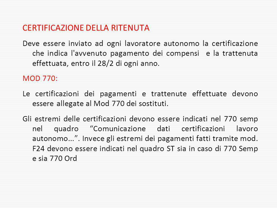 CERTIFICAZIONE DELLA RITENUTA Deve essere inviato ad ogni lavoratore autonomo la certificazione che indica l'avvenuto pagamento dei compensi e la trat