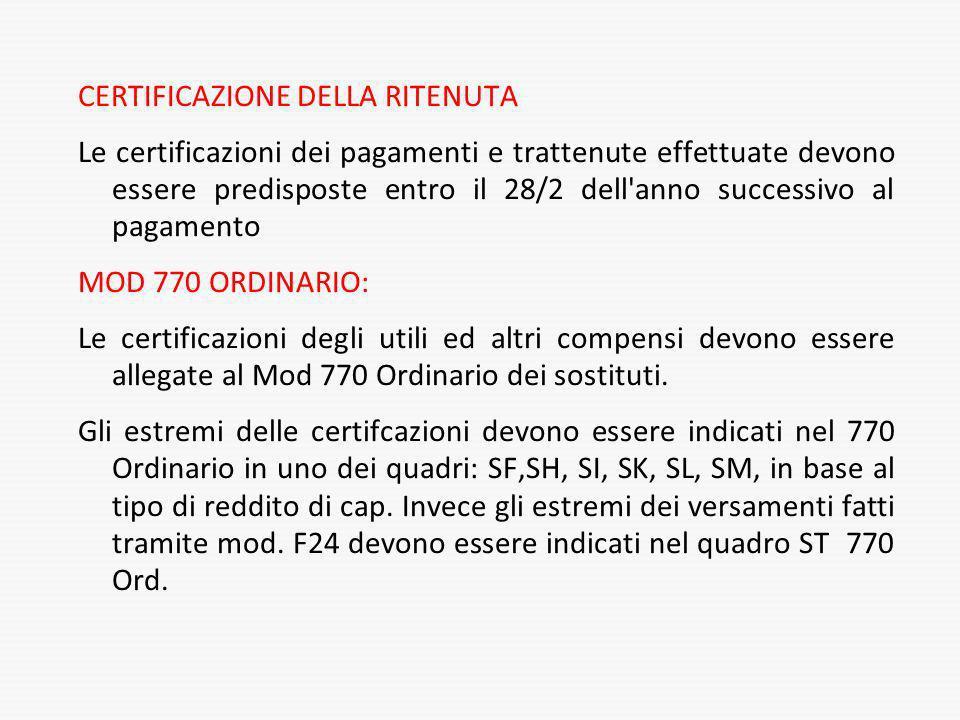 CERTIFICAZIONE DELLA RITENUTA Le certificazioni dei pagamenti e trattenute effettuate devono essere predisposte entro il 28/2 dell'anno successivo al