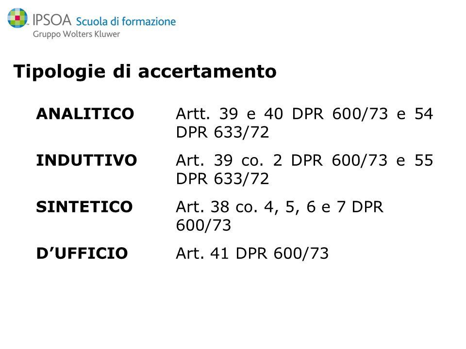 ANALITICO Artt. 39 e 40 DPR 600/73 e 54 DPR 633/72 INDUTTIVO Art. 39 co. 2 DPR 600/73 e 55 DPR 633/72 SINTETICO Art. 38 co. 4, 5, 6 e 7 DPR 600/73 DUF