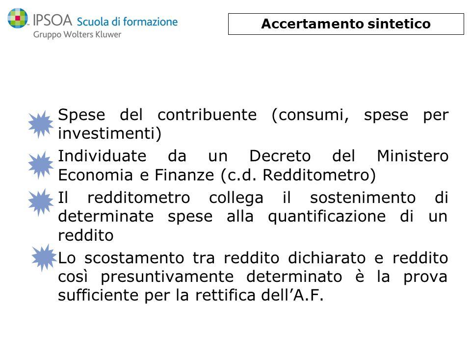 Spese del contribuente (consumi, spese per investimenti) Individuate da un Decreto del Ministero Economia e Finanze (c.d. Redditometro) Il redditometr