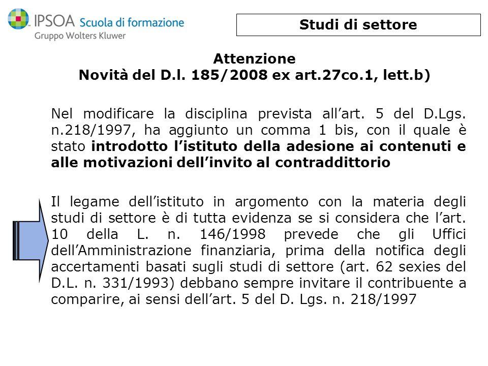 Attenzione Novità del D.l. 185/2008 ex art.27co.1, lett.b) Nel modificare la disciplina prevista allart. 5 del D.Lgs. n.218/1997, ha aggiunto un comma