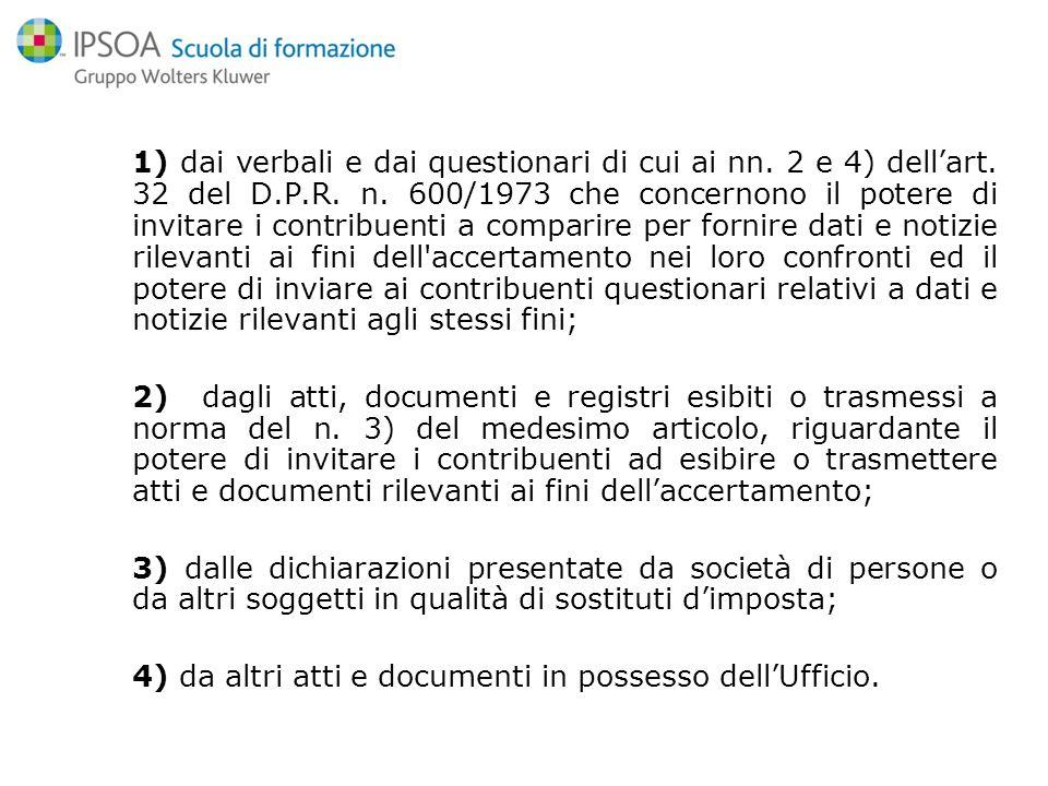 1) dai verbali e dai questionari di cui ai nn. 2 e 4) dellart. 32 del D.P.R. n. 600/1973 che concernono il potere di invitare i contribuenti a compari