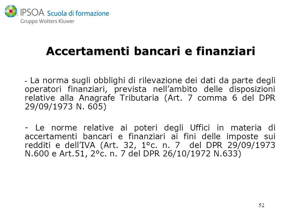 52 Accertamenti bancari e finanziari - La norma sugli obblighi di rilevazione dei dati da parte degli operatori finanziari, prevista nellambito delle