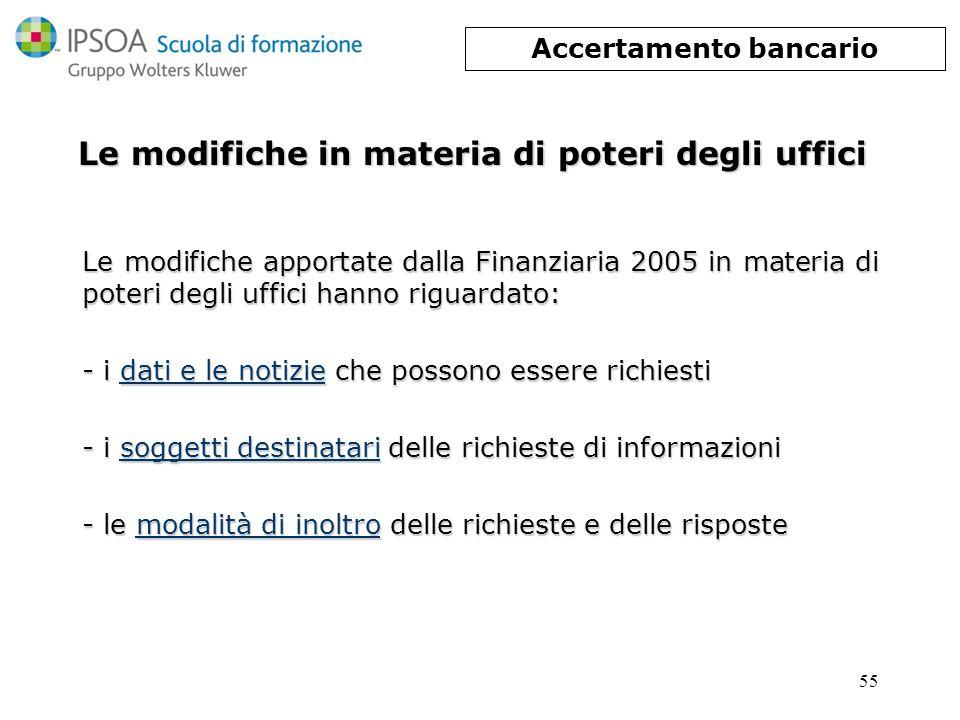 55 Le modifiche in materia di poteri degli uffici Le modifiche apportate dalla Finanziaria 2005 in materia di poteri degli uffici hanno riguardato: -