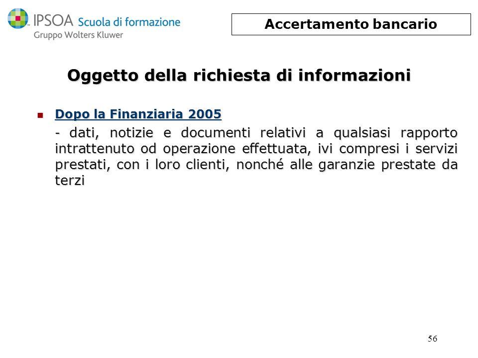 56 Oggetto della richiesta di informazioni Dopo la Finanziaria 2005 Dopo la Finanziaria 2005 - dati, notizie e documenti relativi a qualsiasi rapporto