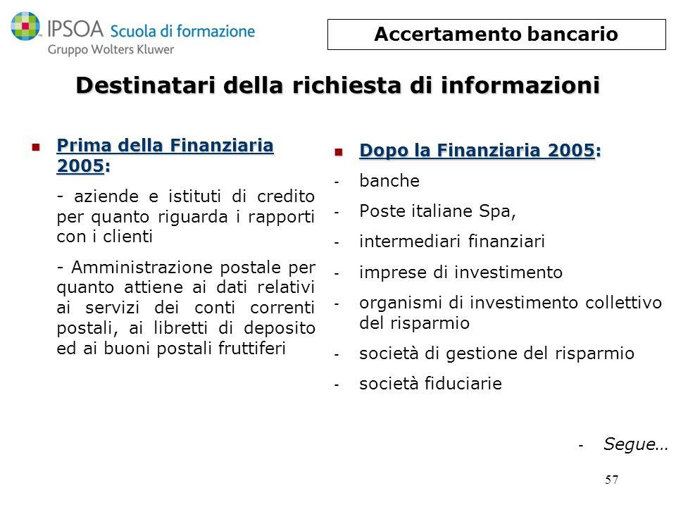 57 Prima della Finanziaria 2005: Prima della Finanziaria 2005: - aziende e istituti di credito per quanto riguarda i rapporti con i clienti - Amminist