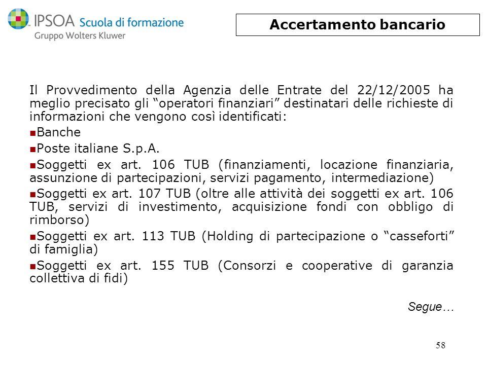 58 Il Provvedimento della Agenzia delle Entrate del 22/12/2005 ha meglio precisato gli operatori finanziari destinatari delle richieste di informazion