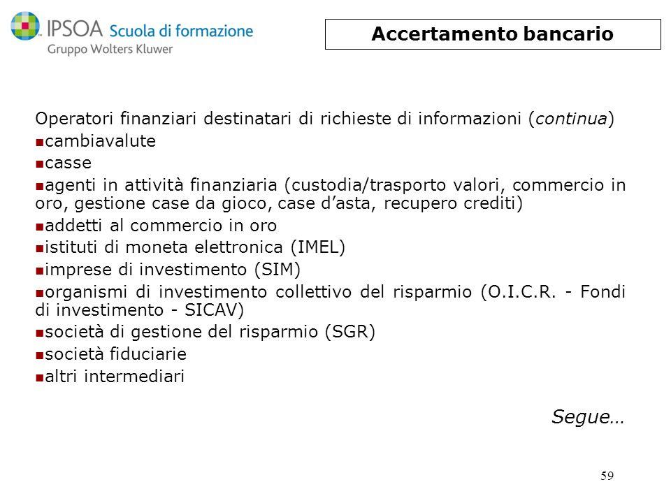 59 Operatori finanziari destinatari di richieste di informazioni (continua) cambiavalute casse agenti in attività finanziaria (custodia/trasporto valo