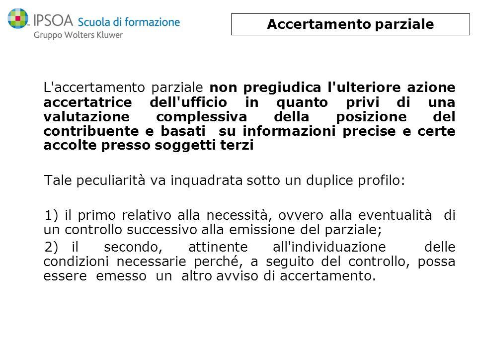 L'accertamento parziale non pregiudica l'ulteriore azione accertatrice dell'ufficio in quanto privi di una valutazione complessiva della posizione del