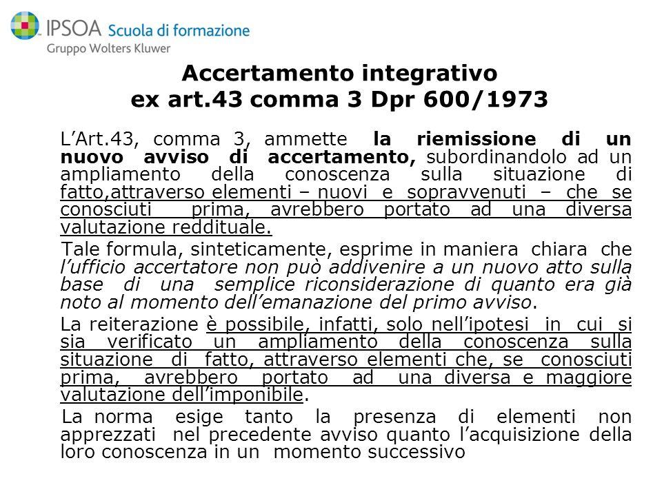 Accertamento integrativo ex art.43 comma 3 Dpr 600/1973 LArt.43, comma 3, ammette la riemissione di un nuovo avviso di accertamento, subordinandolo ad