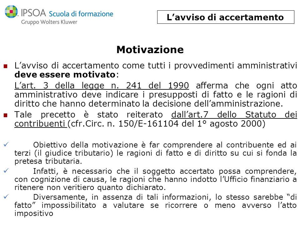 Motivazione Lavviso di accertamento come tutti i provvedimenti amministrativi deve essere motivato: Lart. 3 della legge n. 241 del 1990 afferma che og