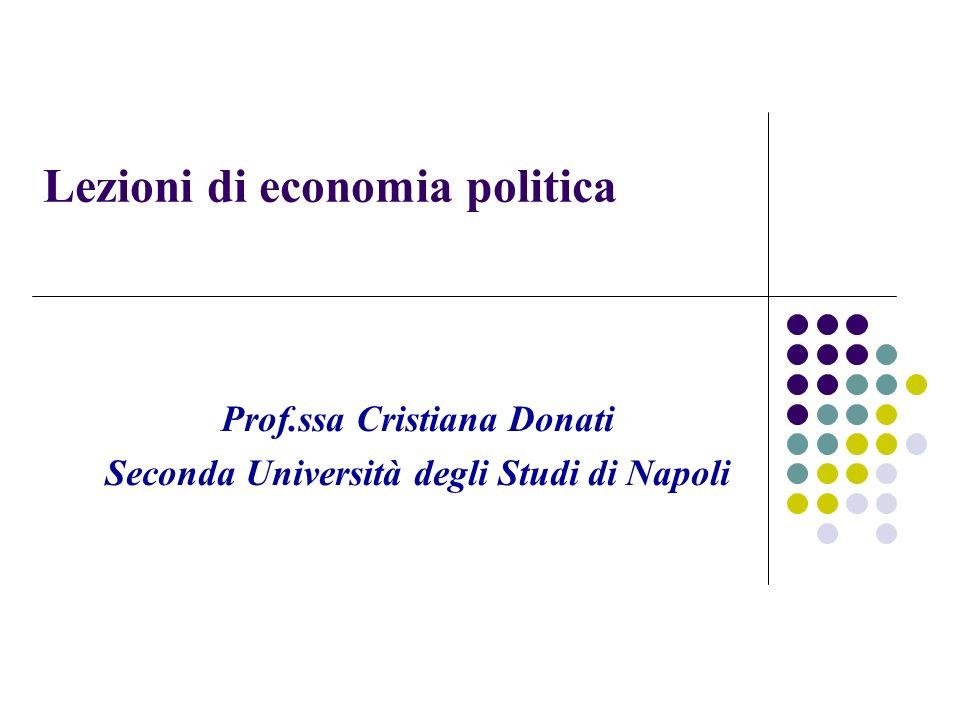 Lezioni di economia politica Prof.ssa Cristiana Donati Seconda Università degli Studi di Napoli