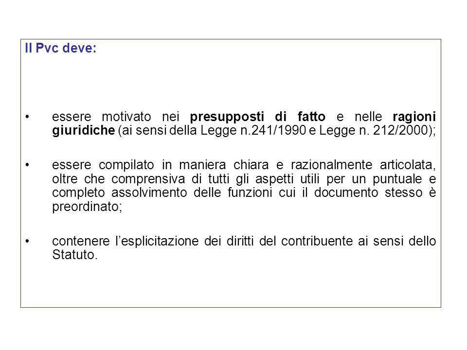 Il Pvc deve: essere motivato nei presupposti di fatto e nelle ragioni giuridiche (ai sensi della Legge n.241/1990 e Legge n. 212/2000); essere compila