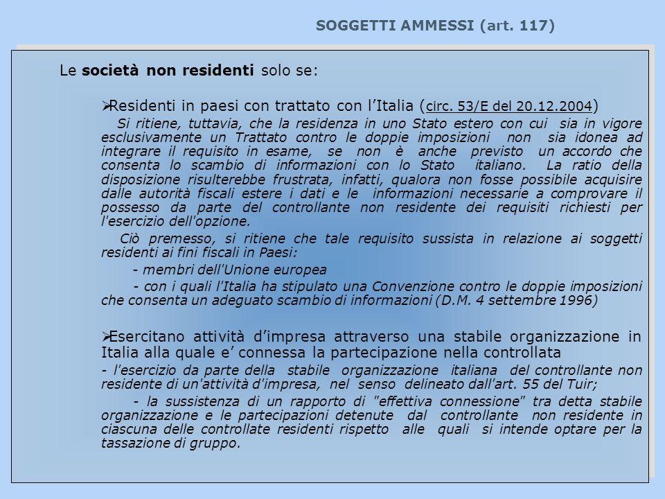 SOGGETTI AMMESSI (art. 117) Le società non residenti solo se: Residenti in paesi con trattato con lItalia ( circ. 53/E del 20.12.2004 ) Si ritiene, tu