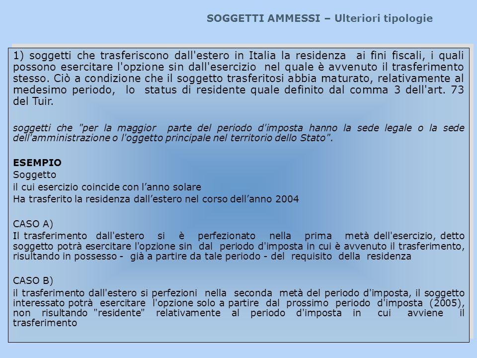 SOGGETTI AMMESSI – Ulteriori tipologie 1) soggetti che trasferiscono dall'estero in Italia la residenza ai fini fiscali, i quali possono esercitare l'