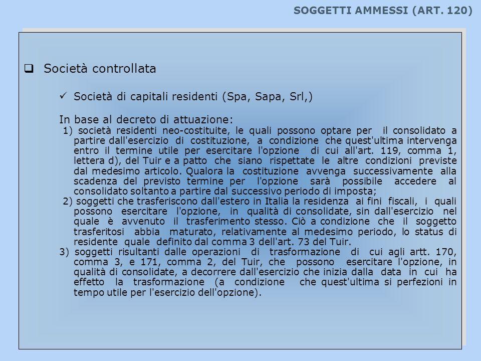 SOGGETTI AMMESSI (ART. 120) Società controllata Società di capitali residenti (Spa, Sapa, Srl,) In base al decreto di attuazione: 1) società residenti