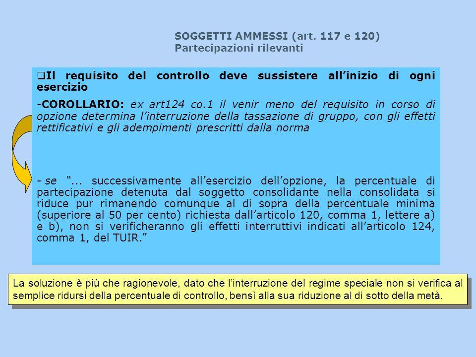 Il requisito del controllo deve sussistere allinizio di ogni esercizio -COROLLARIO: ex art124 co.1 il venir meno del requisito in corso di opzione det