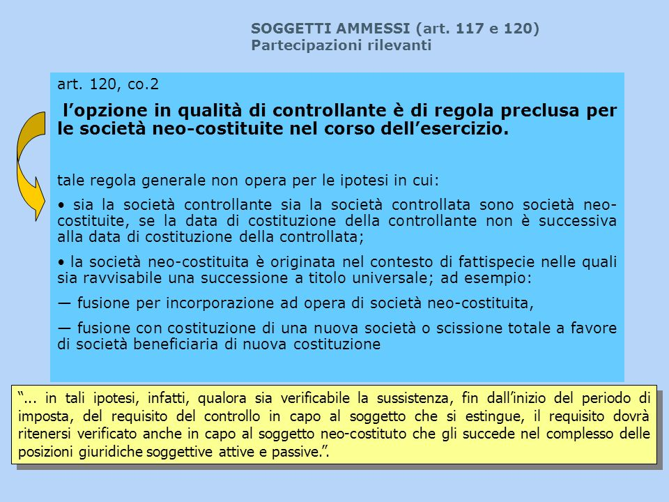 art. 120, co.2 lopzione in qualità di controllante è di regola preclusa per le società neo-costituite nel corso dellesercizio. tale regola generale no